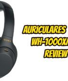 Auriculares Sony WH-1000XM4 Review