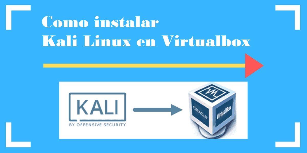 Como instalar Kali Linux en Virtualbox